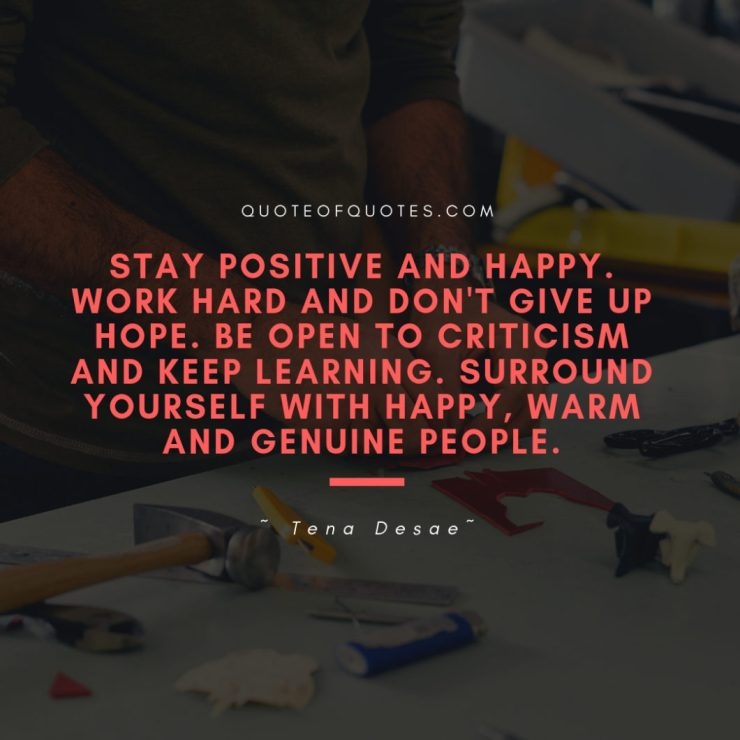 Stay-positive-and-happy.-Work-hard-and-dont-give-up-hope.-Be-open-to-criticism-and-keep-learning.-Surround-yourself-with-happy-warm-and-genuine-people.-1060x1060