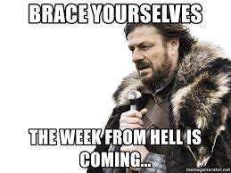 brace yourselves week from hell