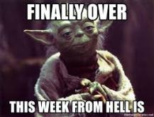 finally over week from hell